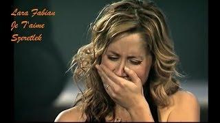 Lara Fabian - Je T'aime - Live Concert - magyar fordítással