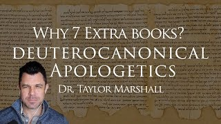 "Why 7 ""Extra"" Books of the Catholic Bible? Deuterocanonical Apologetics with Dr Taylor Marshall"