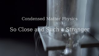 So Close and Such a Stranger: a documentary about Condensed Matter Physics