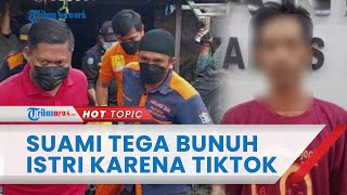 Sosok Suami yang Tega Bunuh Istri di Surabaya karena Sering Main TikTok, Pendiam & Tak Pernah Marah