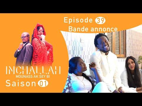 INCHALLAH, Mounass Ak Sey Bi - Saison 1 - Episode 39 : La Bande annonce