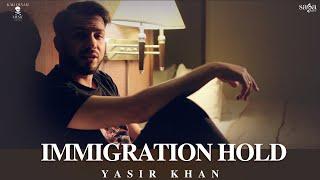 IMMIGRATION HOLD LYRICS YASIR KHAN FT. J.HIND