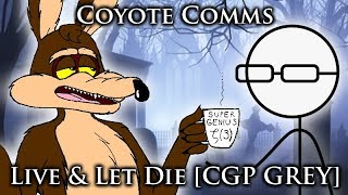 Coyote Comms: Live & Let Die [CGP Grey]