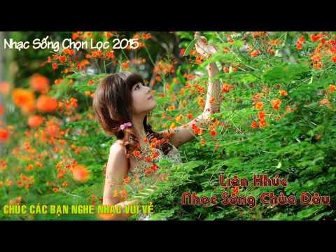 Nhạc Sống Chọn Lọc 2015 Liên Khúc Nhạc Sống Chùa Dâu