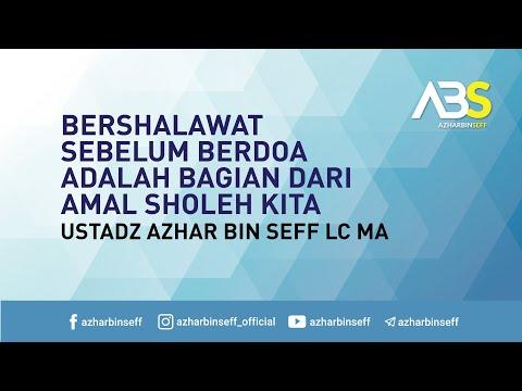 Bershalawat sebelum berdoa adalah bagian dari amal sholeh kita - Ustadz Azhar Khalid Bin Seff Lc MA