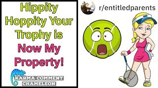 Hippity Hoppity Your Trophy Is Now My Property! | r/EntitledParents | #110