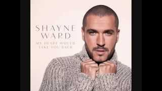 Shayne Ward   New Single *My Heart Would Take You Back*