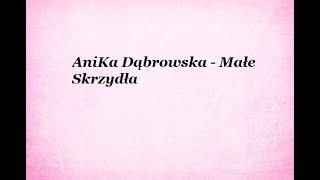 ♫ AniKa Dąbrowska   Małe Skrzydła (tekst)