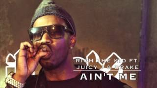Rich The Kid Ft. Juicy J & Drake - Ain't Me (Remix)