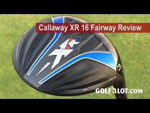 Callaway XR 16 Fairway Review By Golfalot