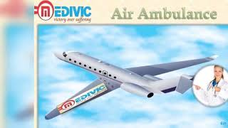 Get Air Ambulance Service in Dibrugarh and Bagdogra by Medivic Aviation