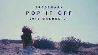 Trademark - Pop It Off (2016 Mashed Up)