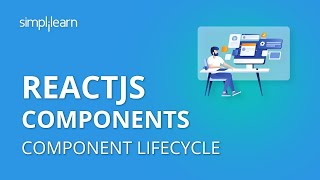 ReactJS Components | ReactJS Component Lifecycle | ReactJS Tutorial For Beginners | Simplilearn