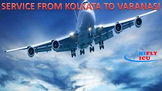 Get Hire Best Air Ambulance Services from Kolkata to Varanasi by Hifly ICU