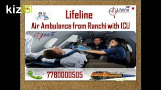 Transfer Patient in ICU by Lifeline Air Ambulance in Ranchi