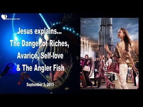 DANGER OF RICHES, AVARICE, SELF-LOVE & THE ANGLER FISH ❤️ Love Letter from Jesus
