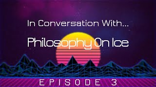 In Conversation With... Philosophy On Ice! (Episode 3: On Whether Anything Actually Exists)