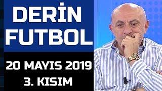 (..) Derin Futbol 20 Mayıs 2019 Kısım 3/4 - Beyaz TV