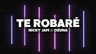 Nicky Jam & Ozuna   Te Robaré (Letra)