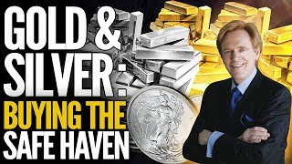 Gold & Silver: Why I'm Buying THE Safe-Haven Assets, Right Now.