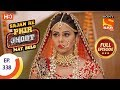 Sajan Re Phir Jhoot Mat Bolo - Ep 338 - Full Episode - 12th September, 2018