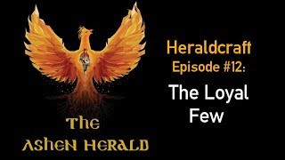 New Channel Video - Heraldcraft, Episode 12: The Loyal Few