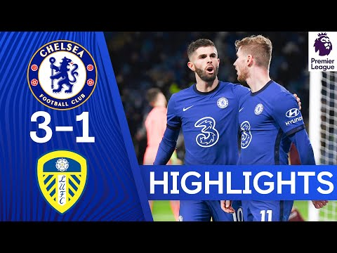 Chelsea 3-1 Leeds | Late Pulisic Goal Seals Comeback Victory | Premier League Highlights