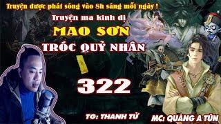 Mao Sơn Tróc Quỷ Nhân [ Tập 322 ] Xích Nguyệt La Sát - Truyện ma pháp sư - Quàng A Tũn
