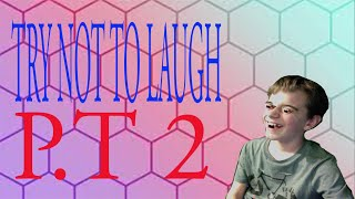 Try not to laugh pt 2