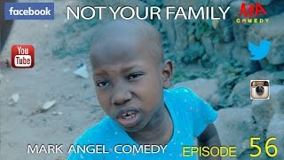 NOT YOUR FAMILY (Mark Angel Comedy) (Episode 56)