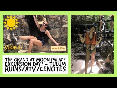 The Grand at Moon Palace Excursion Day! – Tulum Ruins/ATV/Cenotes – VLOG 2 | Alexa Rae