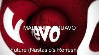 Madonna , Quavo   Future (Nastasio's Refresh Remix)