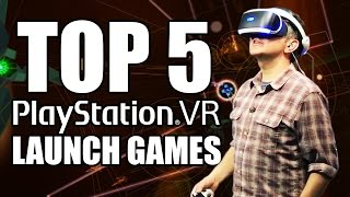 Top 5 Playstation VR Launch Games!
