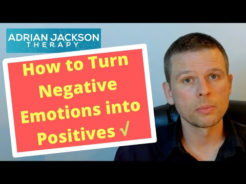 How to Turn Negative Emotions into Positives