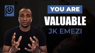 You are Valuable!! | JK Emezi