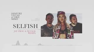 Dimitri Vegas & Like Mike Ft. Era Istrefi   Selfish (Jay FROG & DJ FALK Remix)