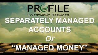 Separately Managed Accounts or Managed Money Accounts