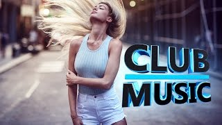 Best Of Popular Summer Club Dance House Music Hits Remixes Mashups Mix 2017 - CLUB MUSIC