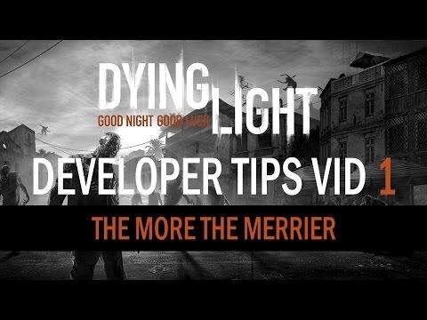 Dying Light Developer Tips Vid 1 – The More the Merrier