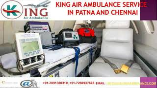 Hired Remarkable King Air Ambulance Service in Patna and Chennai