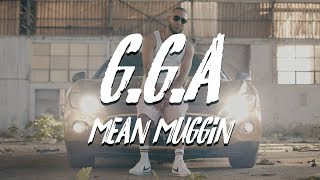 G.G.A - Mean Muggin (Official Music Video)