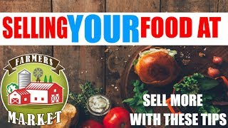 Selling Food at Farmers Markets Making money Cottage food law Success