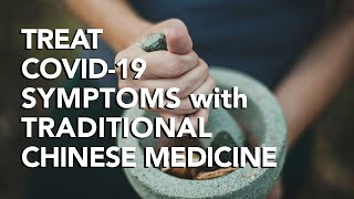 Traditional Chinese Medicine To Effectively Treat Covid19 Symptoms