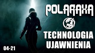 Polaraxa 04-21: Technologia Ujawnienia