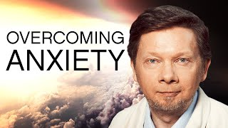 Break Free From Anxiety and Fear – Eckhart Tolle