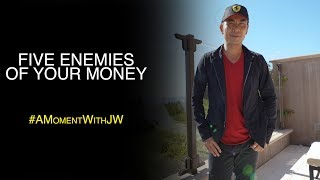 A Moment With JW | Five Enemies Of Your Money