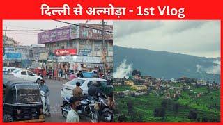 Delhi to Almora | Almora Tour | Vlog 1| MainPahadiNaveen