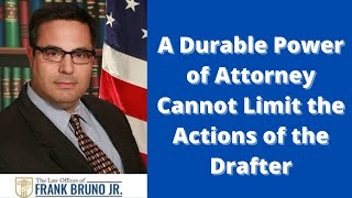 A Durable Power of Attorney Cannot Limit the Actions of the Drafter