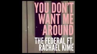 You Don't Want Me Around   The Federal Ft. Rachael Kime