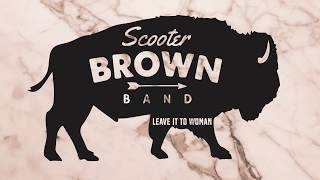 Scooter Brown Band Leave It To A Woman